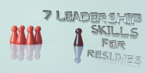 7 Leadership Skills for Resumes
