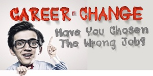 Career Change | Have You Chosen The Wrong Job?