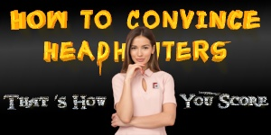 How To Convince Headhunter