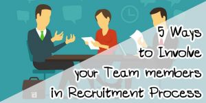 How to Involve Your Team Members in the Recruitment Process