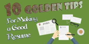 10 Golden Tips For Making a Good Resume / CV