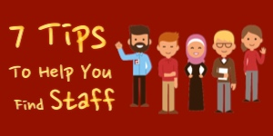 7 Tips To Help You Find Staff