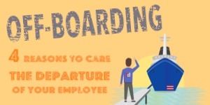 Off-Boarding: 4 Reasons To Care The Departure Of Your Employee