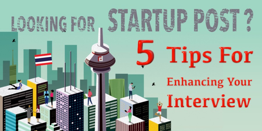 Looking for Startup Post? 5 Tips For Enhancing Your Interview