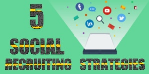 GET TALENT IN YOUR COMPANY WITH 5 SOCIAL RECRUITING STRATEGIES