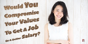 Would You Compromise Your Values ​​To Get A Job Or A Better Salary?