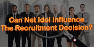 Can Net Idol Influence The Recruitment Decision?