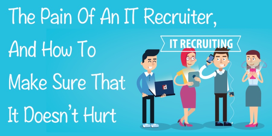 The pain of an IT recruiter, and how to make sure that it doesn't hurt