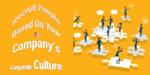 Recruit People Based On Your Company's Corporate Culture