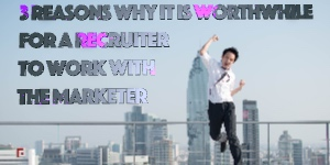 3 Reasons Why It Is Worthwhile For A Recruiter To Work With The Marketer