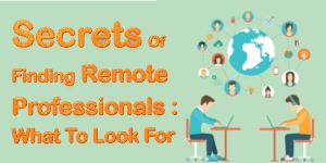 Secrets Of Finding Remote Professionals: What To Look For