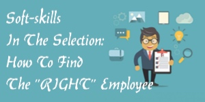 Soft-Skills In The Selection: How To Find The RIGHT Employee