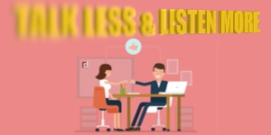 TALK LESS & LISTEN MORE