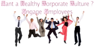 Want a Healthy Corporate Culture? Engage Employees
