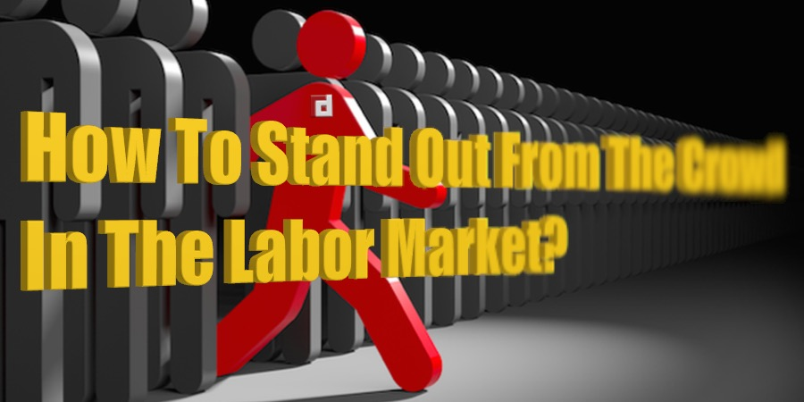 How to stand out from the crowd in the labor market?