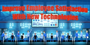 Improve Employee Satisfaction With New Technologies
