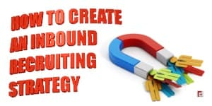 HOW TO CREATE AN INBOUND RECRUITING STRATEGY?