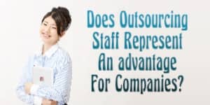 Does Outsourcing Staff Represent An advantage For Companies?