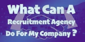 What Can A Recruitment Agency Do For My Company?