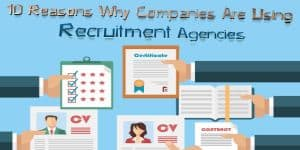 10 Reasons Why Companies Use Recruitment Agencies
