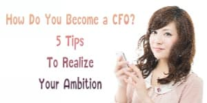 How Do You Become a CFO? 5 Tips To Realize Your Ambition